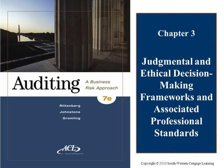 Chapter 3 Judgmental and Ethical Decision- Making Frameworks and Associated Professional Standards Copyright © 2010 South-Western/Cengage Learning.