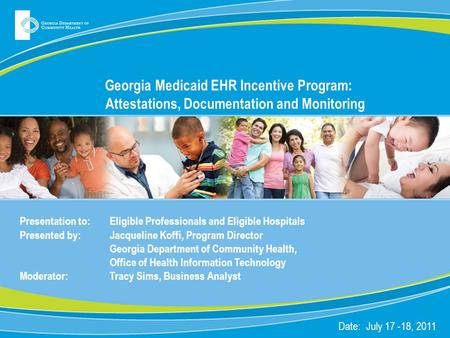 Georgia Medicaid EHR Incentive Program: Attestations, Documentation and Monitoring Presentation to: Eligible Professionals and Eligible Hospitals Presented.
