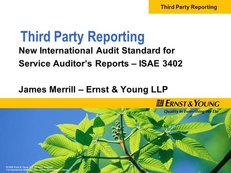 Third Party Reporting © 2008 Ernst & Young LLP. All rights reserved. For Internal Use Within EY Only; Not for Distribution to Clients. Third Party Reporting.