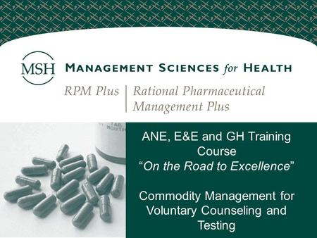 "ANE, E&E and GH Training Course ""On the Road to Excellence"" Commodity Management for Voluntary Counseling and Testing."