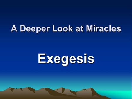 A Deeper Look at Miracles Exegesis. 1. Brief Retelling of Main Elements Use dot points showing main points - don't simply retell story.
