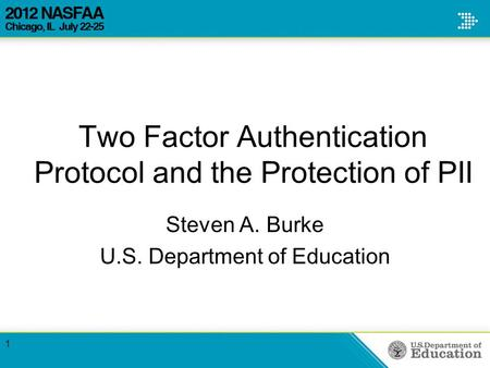 Two Factor Authentication Protocol and the Protection of PII Steven A. Burke U.S. Department of Education 1.