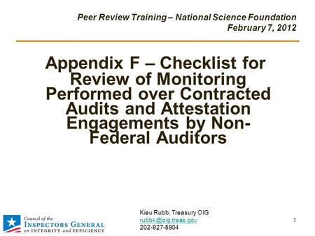 Peer Review Training – National Science Foundation February 7, 2012 Appendix F – Checklist for Review of Monitoring Performed over Contracted Audits and.