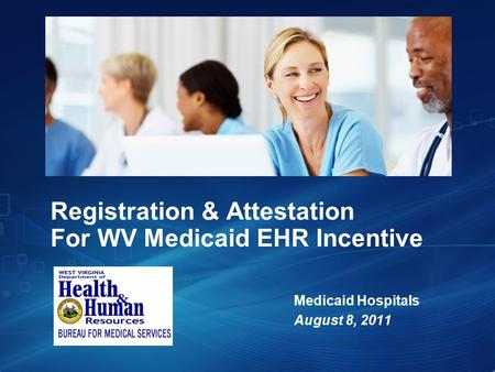 Registration & Attestation For WV Medicaid EHR Incentive Medicaid Hospitals August 8, 2011.