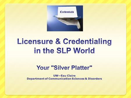 "To Practice Your SLPness Registration  ""I Exist"" (Examples… computer software, an applicance, etc.) Certification  ""I Attest"" (Example… ASHA CCCs)"