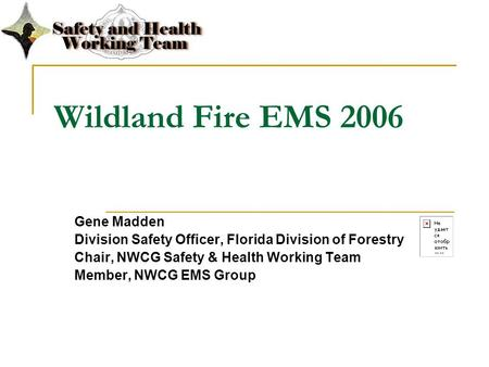 Wildland Fire EMS 2006 Gene Madden Division Safety Officer, Florida Division of Forestry Chair, NWCG Safety & Health Working Team Member, NWCG EMS Group.
