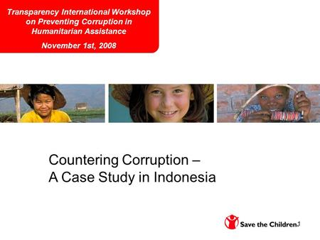 1 Countering Corruption – A Case Study in Indonesia Transparency International Workshop on Preventing Corruption in Humanitarian Assistance November 1st,