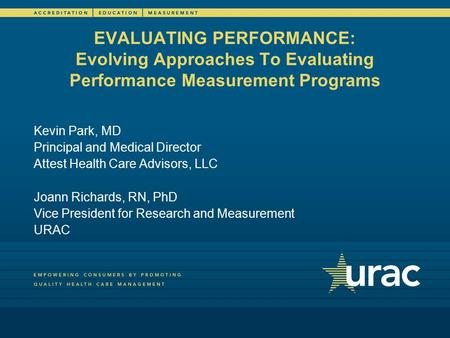 EVALUATING PERFORMANCE: Evolving Approaches To Evaluating Performance Measurement Programs Kevin Park, MD Principal and Medical Director Attest Health.