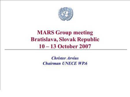 Swedish National Board of Trade - Christer Arvíus MARS Group meeting Bratislava, Slovak Republic 10 – 13 October 2007 Christer Arvíus Chairman UNECE WP.6.