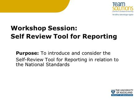 Workshop Session: Self Review Tool for Reporting Purpose: To introduce and consider the Self-Review Tool for Reporting in relation to the National Standards.