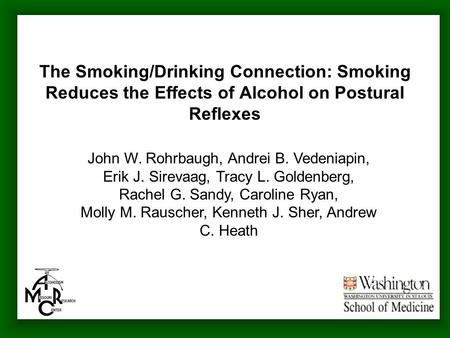 The Smoking/Drinking Connection: Smoking Reduces the Effects of Alcohol on Postural Reflexes John W. Rohrbaugh, Andrei B. Vedeniapin, Erik J. Sirevaag,