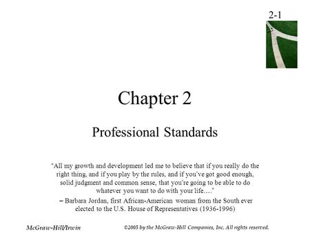 "2-1 McGraw-Hill/Irwin ©2005 by the McGraw-Hill Companies, Inc. All rights reserved. Chapter 2 Professional Standards "" All my growth and development led."
