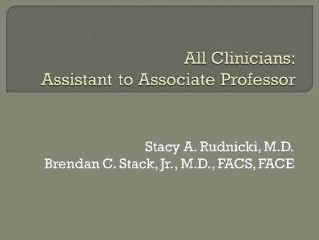Stacy A. Rudnicki, M.D. Brendan C. Stack, Jr., M.D., FACS, FACE.