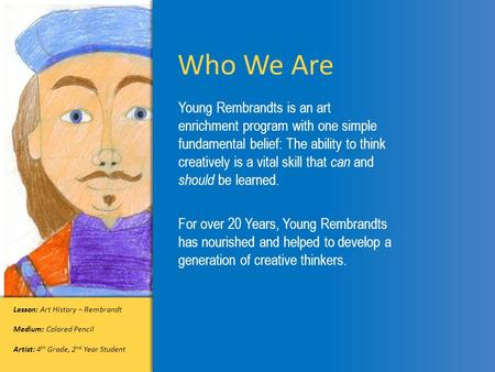 Young Rembrandts is an art enrichment program with one simple fundamental belief: The ability to think creatively is a vital skill that can and should.
