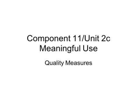 Component 11/Unit 2c Meaningful Use Quality Measures.