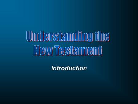 Introduction. Course Objectives Define the parts of the New Testament Canon and the principles of its formation. Apply hermeneutics to biblical passages.