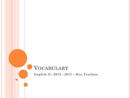 V OCABULARY English II : 2012 – 2013 – Mrs. Fraclose.