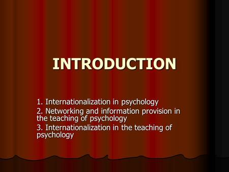 INTRODUCTION 1. Internationalization in psychology 2. Networking and information provision in the teaching of psychology 3. Internationalization in the.