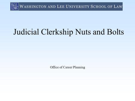Judicial Clerkship Nuts and Bolts Office of Career Planning.