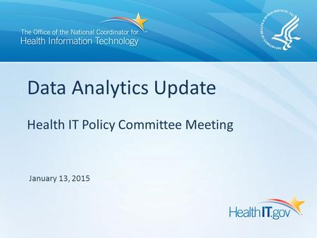 Health IT Policy Committee Meeting Data Analytics Update January 13, 2015.
