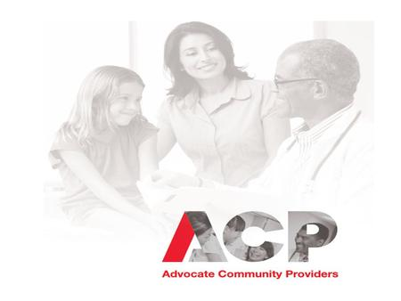 AGENDA I.Our DSRIP: ACP / AW Medical Why ACP? II.The biggest network in New York: III.What Happened to the PAC? Leadership Council IV.Roles and responsibilities.