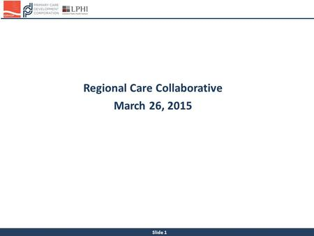 Slide 1 Regional Care Collaborative March 26, 2015.