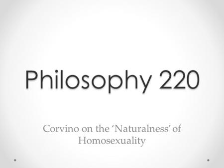 Philosophy 220 Corvino on the 'Naturalness' of Homosexuality.