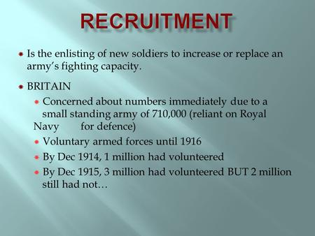  Is the enlisting of new soldiers to increase or replace an army's fighting capacity.  BRITAIN  Concerned about numbers immediately due to a small standing.