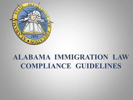 ALABAMA IMMIGRATION LAW COMPLIANCE GUIDELINES. ALABAMA IMMIGRATION LAW COMPLIANCE GUIDELINES FOR BUSINESS ENTITIES, EMPLOYERS DOING BUSINESS WITH THE.