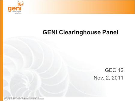 Sponsored by the National Science Foundation GENI Clearinghouse Panel GEC 12 Nov. 2, 2011 INSERT PROJECT REVIEW DATE.