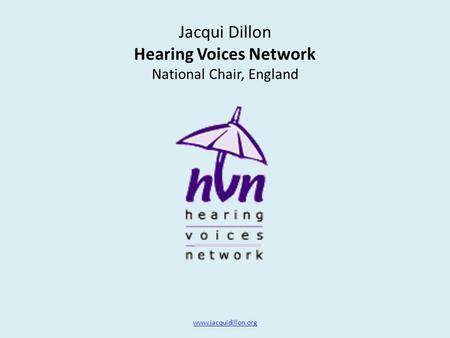 Jacqui Dillon Hearing Voices Network National Chair, England www.jacquidillon.org.