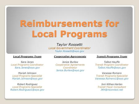Reimbursements for Local Programs Taylor Rossetti Local Government Coordinator Local Programs Team Sara Janes Local Programs Coordinator.