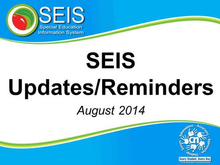 "SEIS Updates/Reminders August 2014. Topics covered in this video: Entering correct dates on the ""Eligibility Page"" Indicating Programs on the Student."