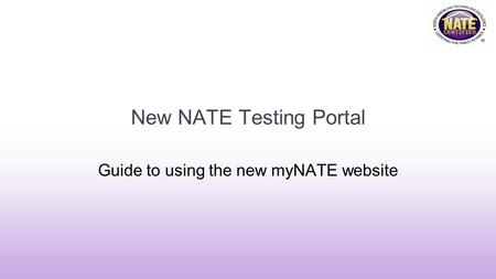 New NATE Testing Portal Guide to using the new myNATE website.