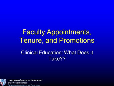 U NIFORMED S ERVICES U NIVERSITY of the Health Sciences Department of Obstetrics and Gynecology Faculty Appointments, Tenure, and Promotions Clinical Education: