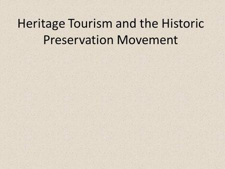 Heritage Tourism and the Historic Preservation Movement.