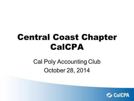 Central Coast Chapter CalCPA Cal Poly Accounting Club October 28, 2014.
