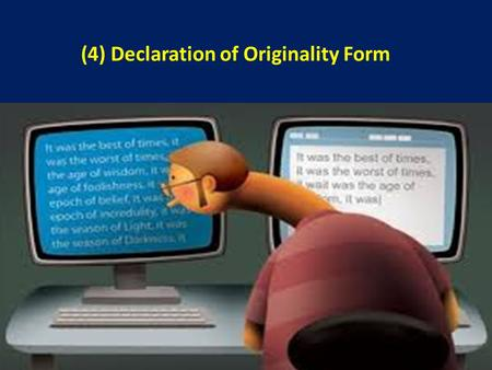(4) Declaration of Originality Form. The originality of your work By signing the Declaration of Originality you attest that (among other things) you have.