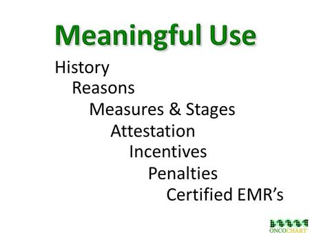 History Reasons Certified EMR's Penalties Attestation Incentives Measures & Stages.