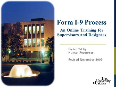 Form I-9 Process An Online Training for Supervisors and Designees Presented by Human Resources Revised November 2009.