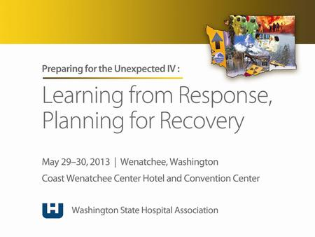 WSHA Disaster Readiness Conference Wenatchee, Washington May 29, 2013.