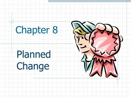 Chapter 8 Planned Change.