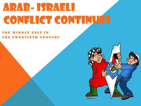 ARAB- ISRAELI CONFLICT CONTINUES THE MIDDLE EAST IN THE TWENTIETH CENTURY.