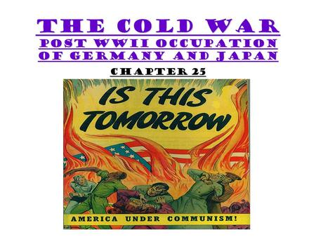 The Cold War Post WWII Occupation of Germany and Japan Chapter 25.