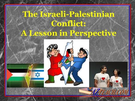 The Israeli-Palestinian Conflict: A Lesson in Perspective.