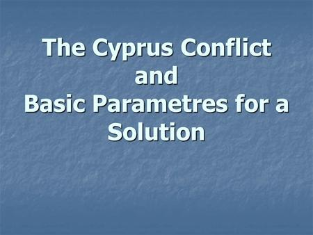 The Cyprus Conflict and Basic Parametres for a Solution.
