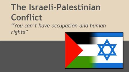 "The Israeli-Palestinian Conflict ""You can't have occupation and human rights"""
