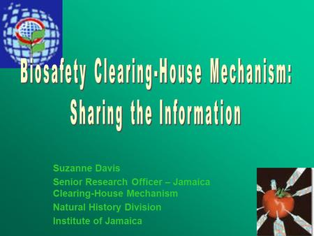 Suzanne Davis Senior Research Officer – Jamaica Clearing-House Mechanism Natural History Division Institute of Jamaica.