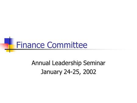 Finance Committee Annual Leadership Seminar January 24-25, 2002.