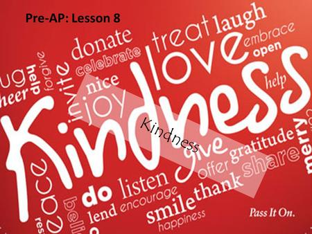 Kindness Pre-AP: Lesson 8. altruism Noun  Unselfish concern and actions for the welfare of others.